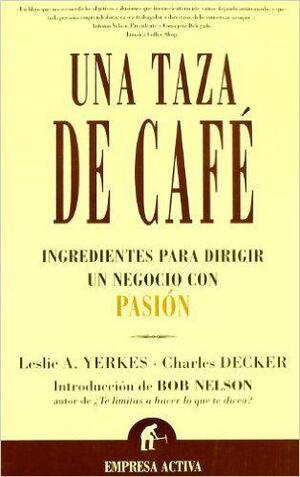 UNA TAZA DE CAFE: INGREDIENTES PARA DIRIGIR UN NEGOCIO CON PASION