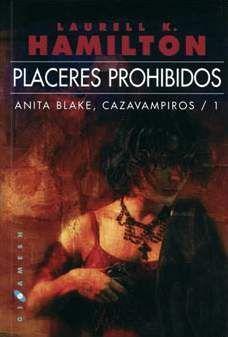 ANITA BLAKE, CAZAVAMPIROS #01. PLACERES PROHIBIDOS