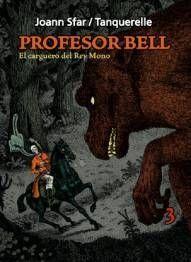 PROFESOR BELL #3: EL CARGUERO DEL REY MONO