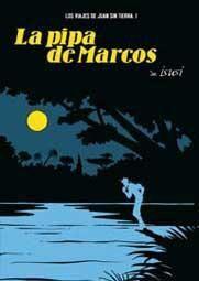 LOS VIAJES DE JUAN SIN TIERRA #01. LA PIPA DE MARCOS