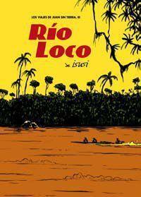 LOS VIAJES DE JUAN SIN TIERRA #03: RIO LOCO