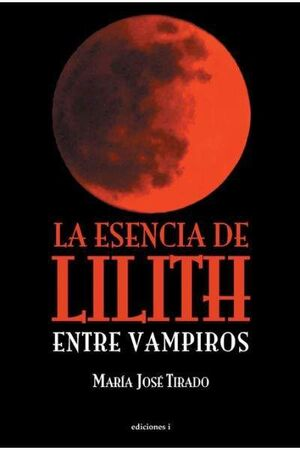 LA ESENCIA DE LILITH. ENTRE VAMPIROS