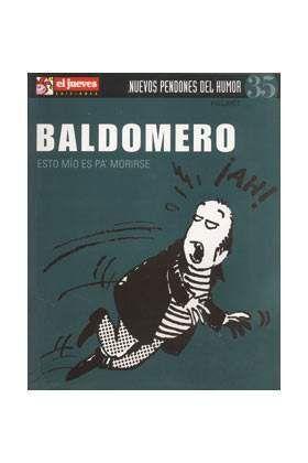 NUEVOS PENDONES DEL HUMOR #35 BALDOMERO ESTO MIO ES PA MORIRSE