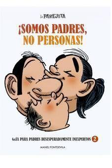 GUIA PARA PADRES DESESPERADAMENTE INEXPERTOS 2: SOMOS PADRES, NO PERSONAS!