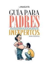 GUIA PARA PADRES DESESPERADAMENTE INEXPERTOS I