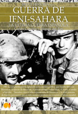 GUERRA DE IFNI-SAHARA, BREVE HISTORIA: LA ULTIMA GUERRA ESPAÑOLA