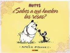 MUTTS #01. ¿SABES A QUE HUELEN LAS ROSAS? (KING FEATURES SYNDICATE)