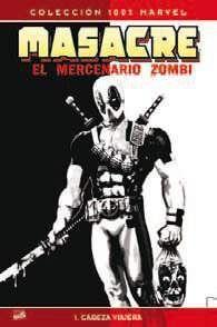 MASACRE: EL MERCENARIO ZOMBIE #01. CABEZA VIAJERA