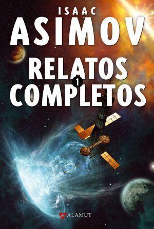 ISAAC ASIMOV: RELATOS COMPLETOS 1