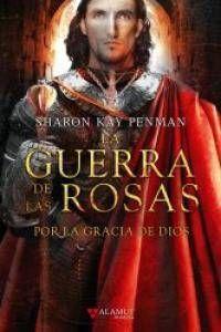 LA GUERRA DE LAS ROSAS #03. POR LA GRACIA DE DIOS