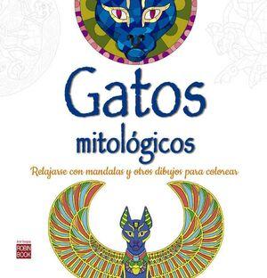 GATOS MITOLOGICOS: COMO RELAJARSE CON MANDALAS Y OTROS DIBUJOS PARA COLOREA