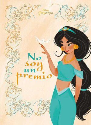 PRINCESAS. JASMINE: NO SOY UN PREMIO DISNEY
