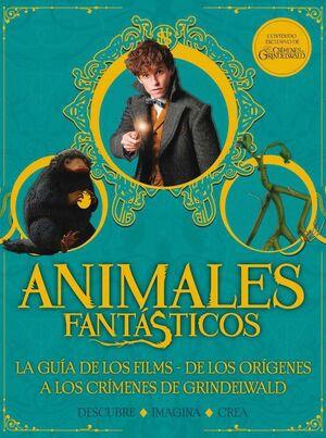 ANIMALES FANTASTICOS: LA GUIA DE LOS FILMS. DESCUBRE - IMAGINA - CREA