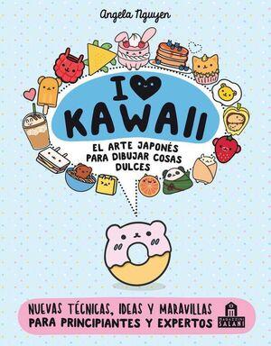 I LOVE KAWAII. EL ARTE JAPONES PARA DIBUJAR COSAS DULCES