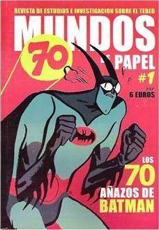 MUNDOS DE PAPEL 01. ESPECIAL 70 AÑOS DE BATMAN
