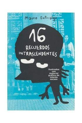 16 RECUERDOS INTRANSCENDENTES (MAURO ENTRIALGO)