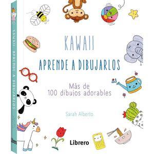 KAWAII: APRENDE A DIBUJARLOS. MAS DE 100 DIBUJOS ADORABLES
