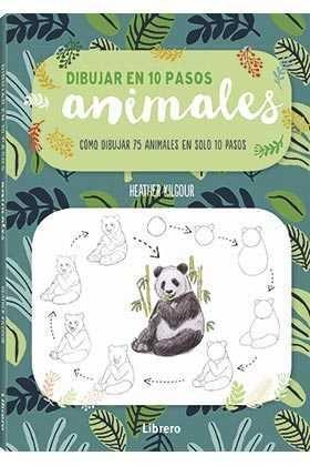 DIBUJAR EN 10 PASOS ANIMALES: COMO DIBUJAR 75 ANIMALES EN 10 PASOS