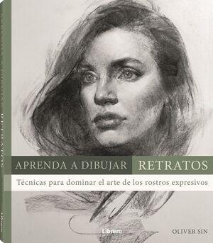 APRENDA A DIBUJAR RETRATOS. TECNICAS PARA DOMINAR EL ARTE DE LOS ROSTROS EXPRESIVOS