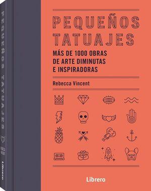 PEQUEÑOS TATUAJES. MAS DE 1000 OBRAS DE ARTE DIMINUTAS E INSPIRADORAS